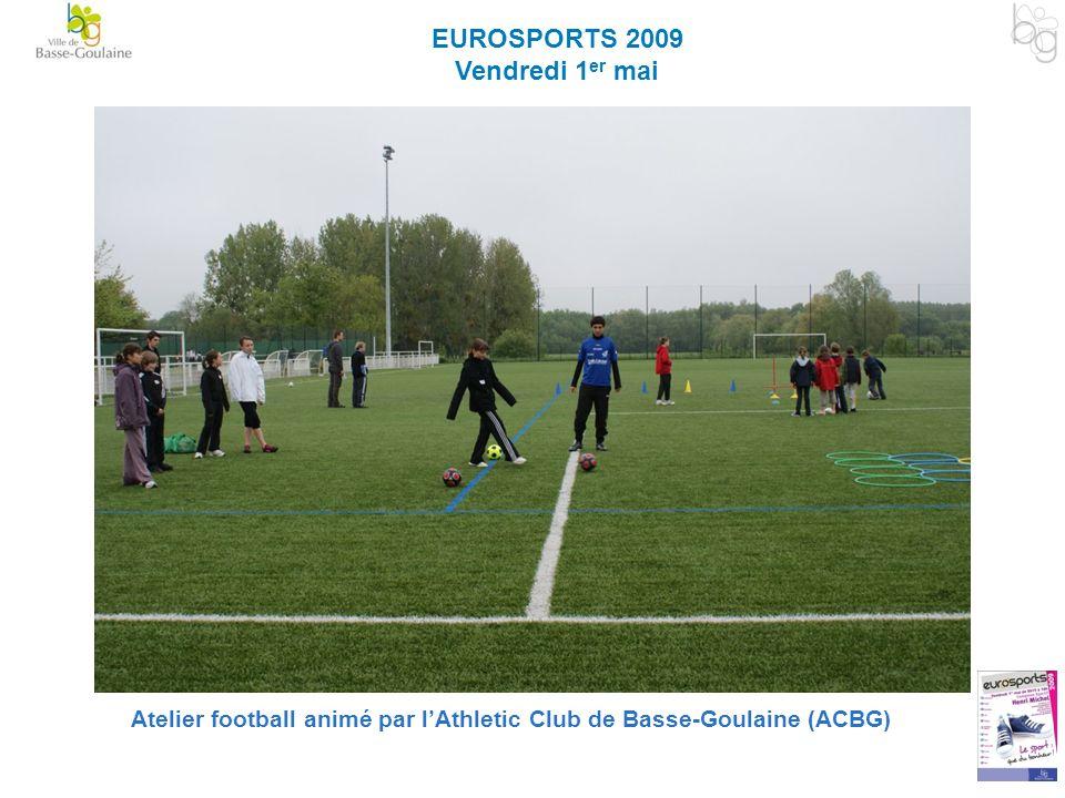 EUROSPORTS 2009 Vendredi 1 er mai Atelier football animé par lAthletic Club de Basse-Goulaine (ACBG)