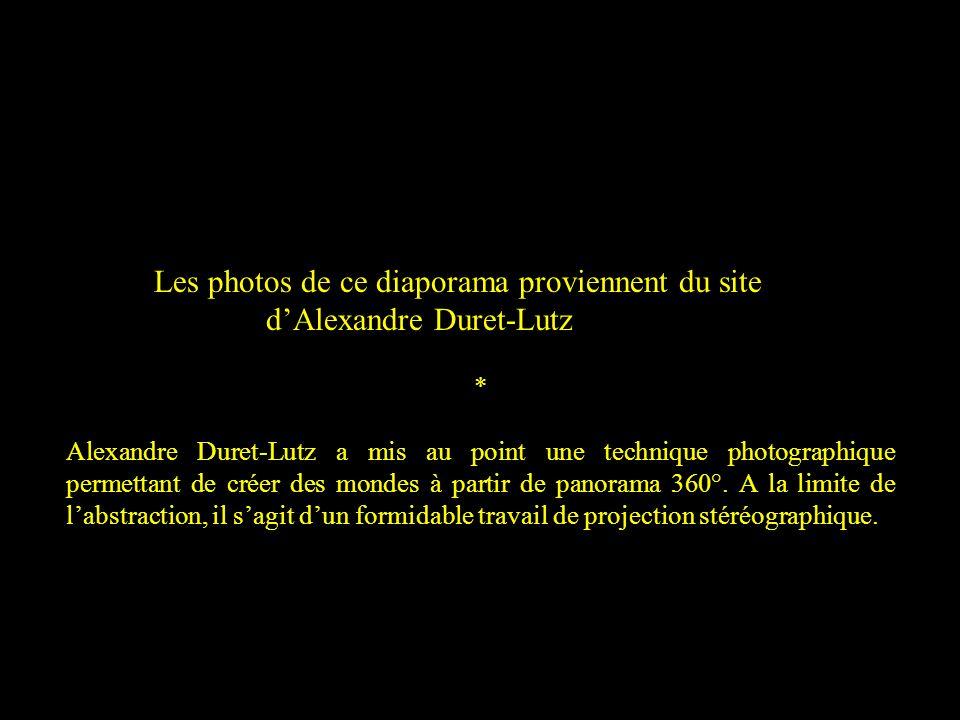 Les photos de ce diaporama proviennent du site dAlexandre Duret-Lutz * Alexandre Duret-Lutz a mis au point une technique photographique permettant de créer des mondes à partir de panorama 360°.