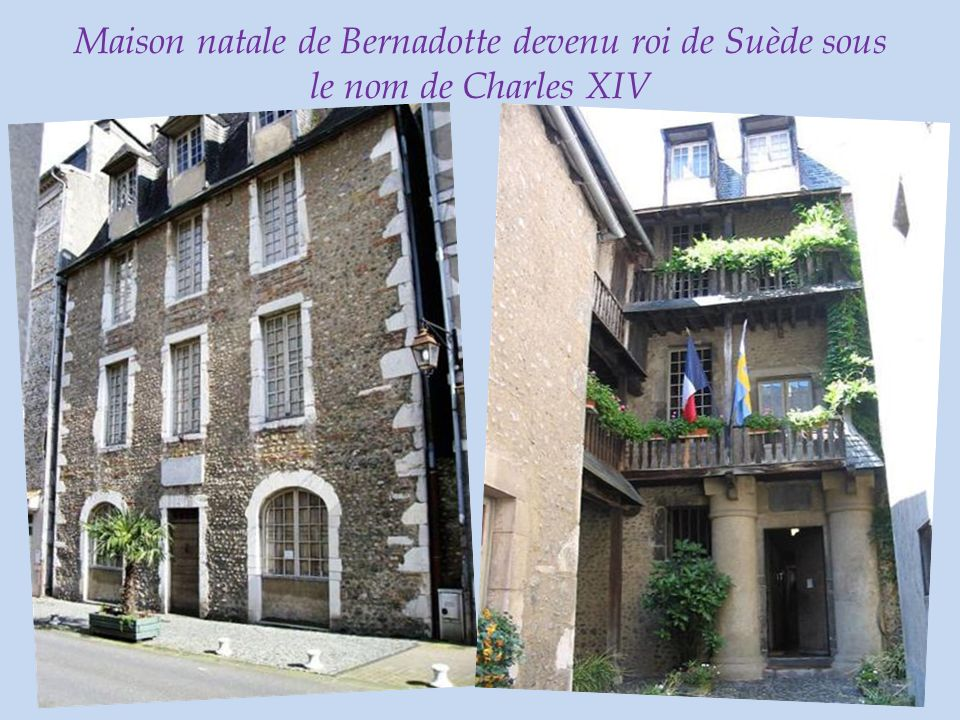 Maison natale de Bernadotte devenu roi de Suède sous le nom de Charles XIV