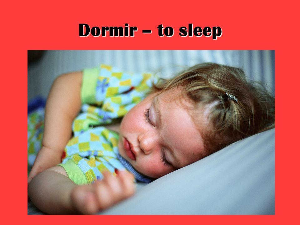 Dormir – to sleep