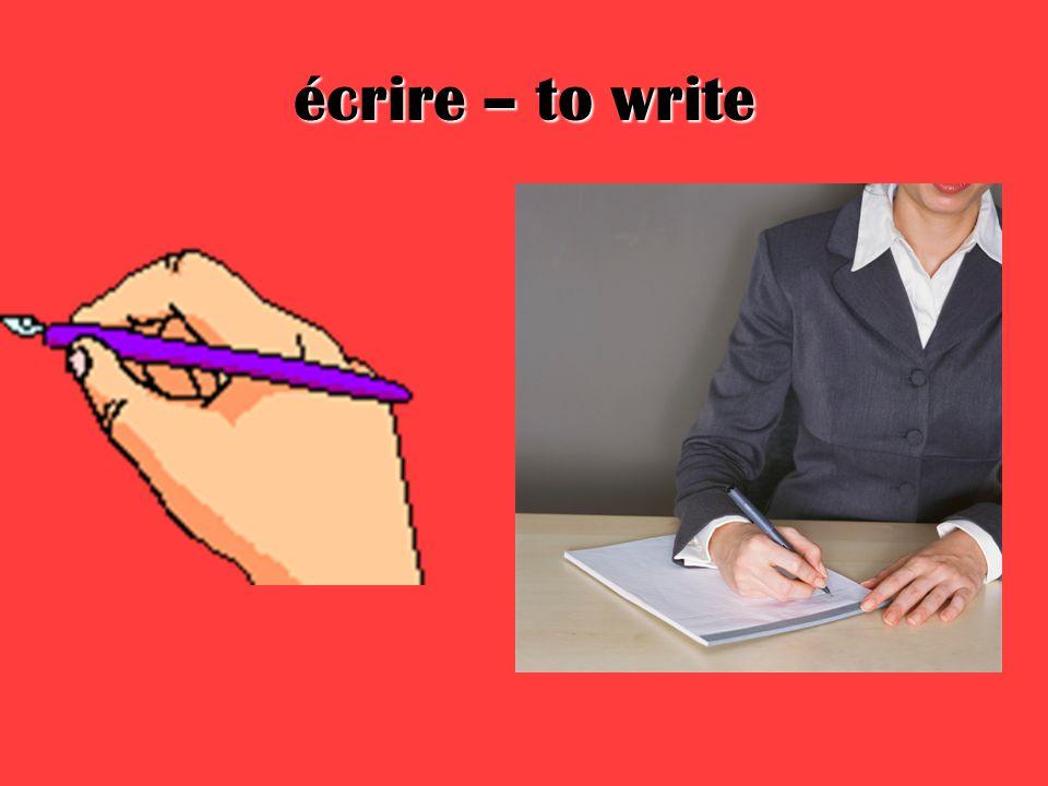 écrire – to write