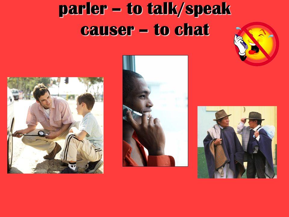 parler – to talk/speak causer – to chat