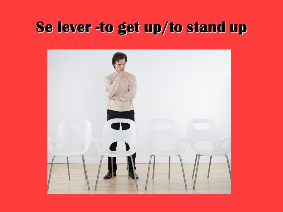 Se lever -to get up/to stand up