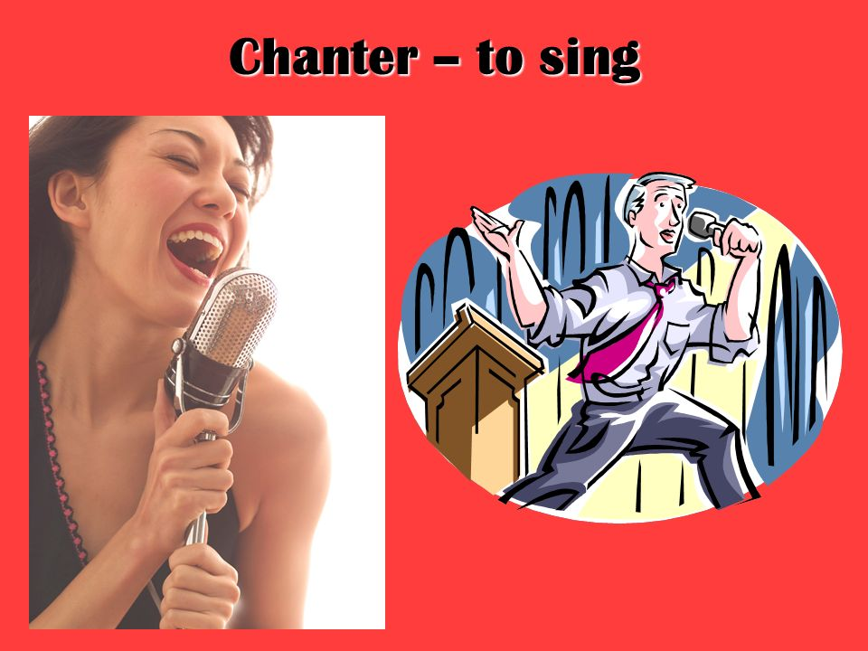 Chanter – to sing