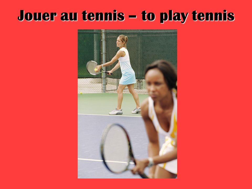 Jouer au tennis – to play tennis