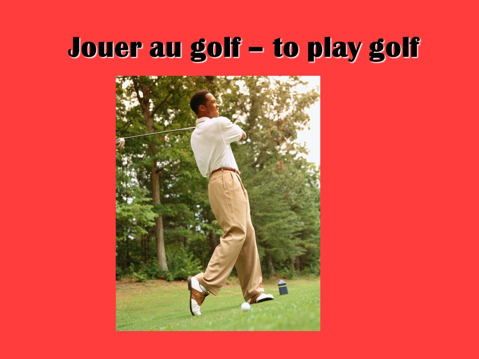 Jouer au golf – to play golf
