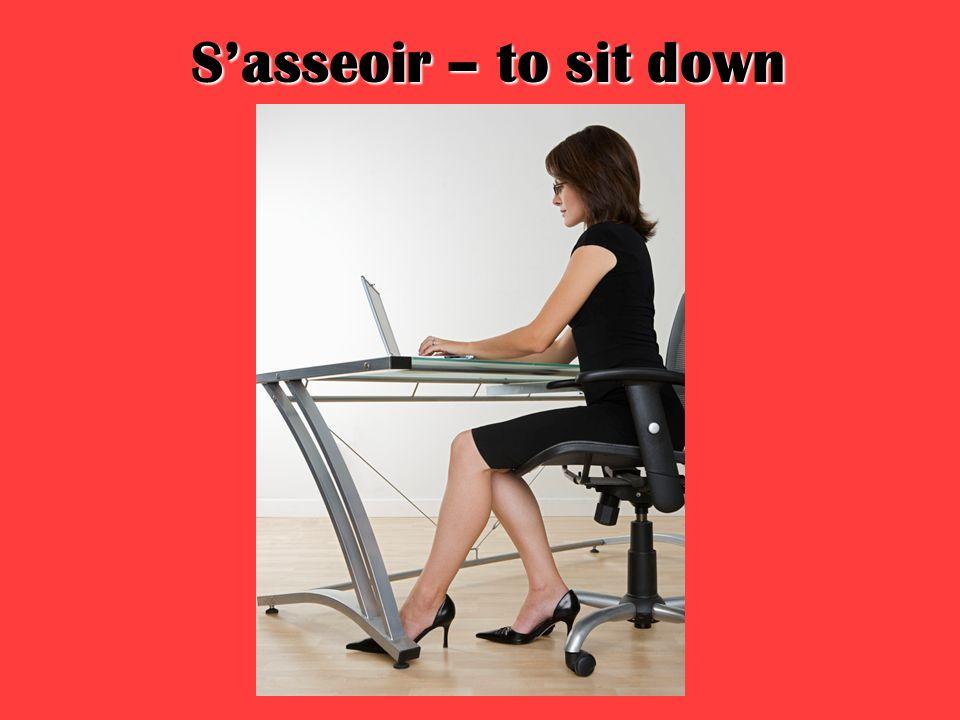 Sasseoir – to sit down