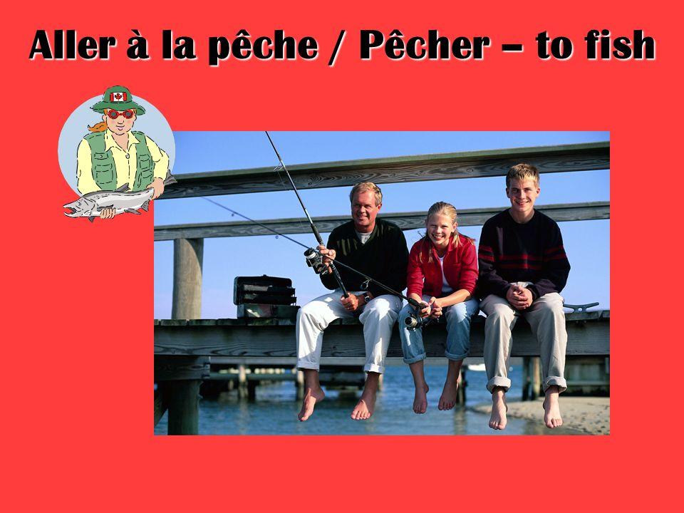Aller à la pêche / Pêcher – to fish