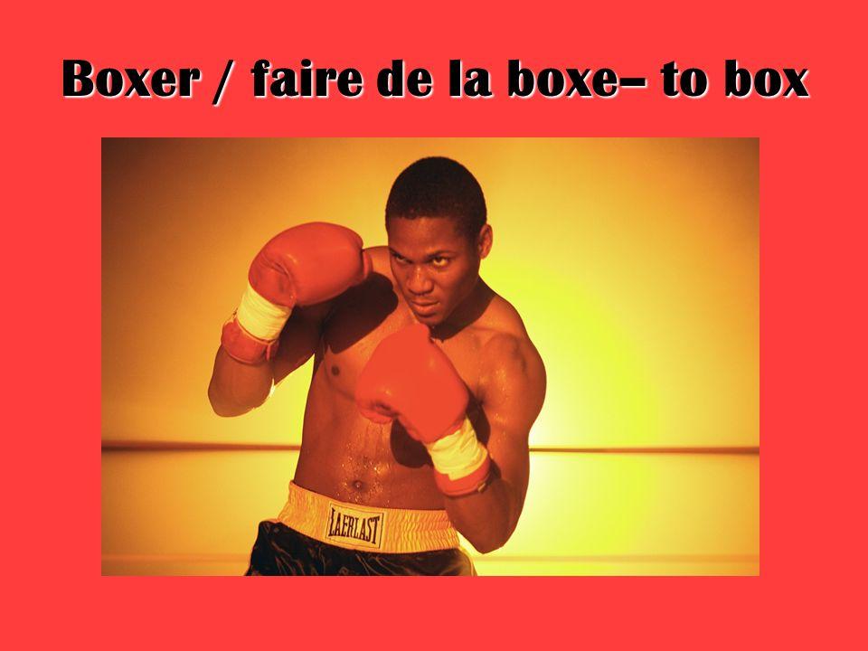 Boxer / faire de la boxe– to box