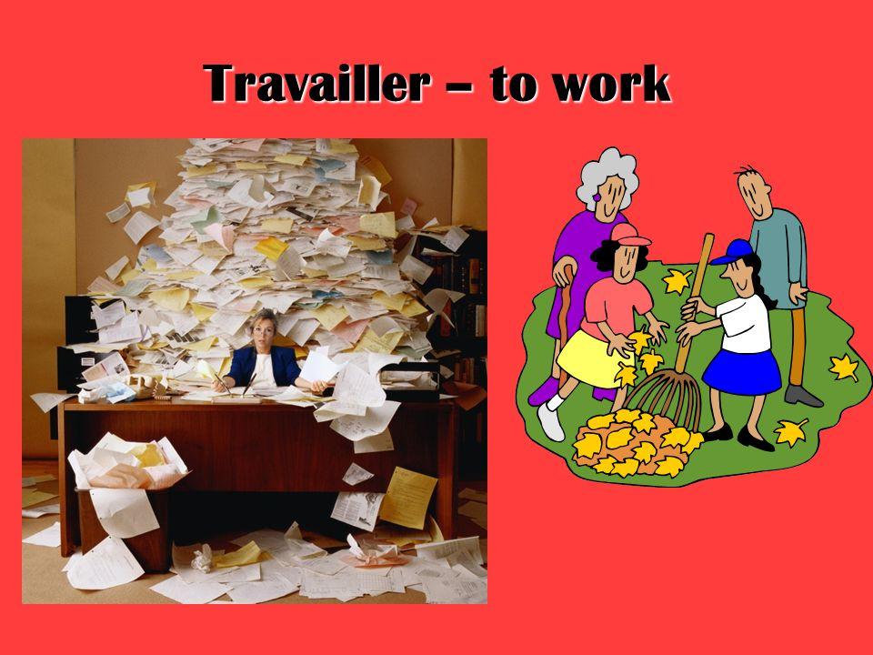 Travailler – to work