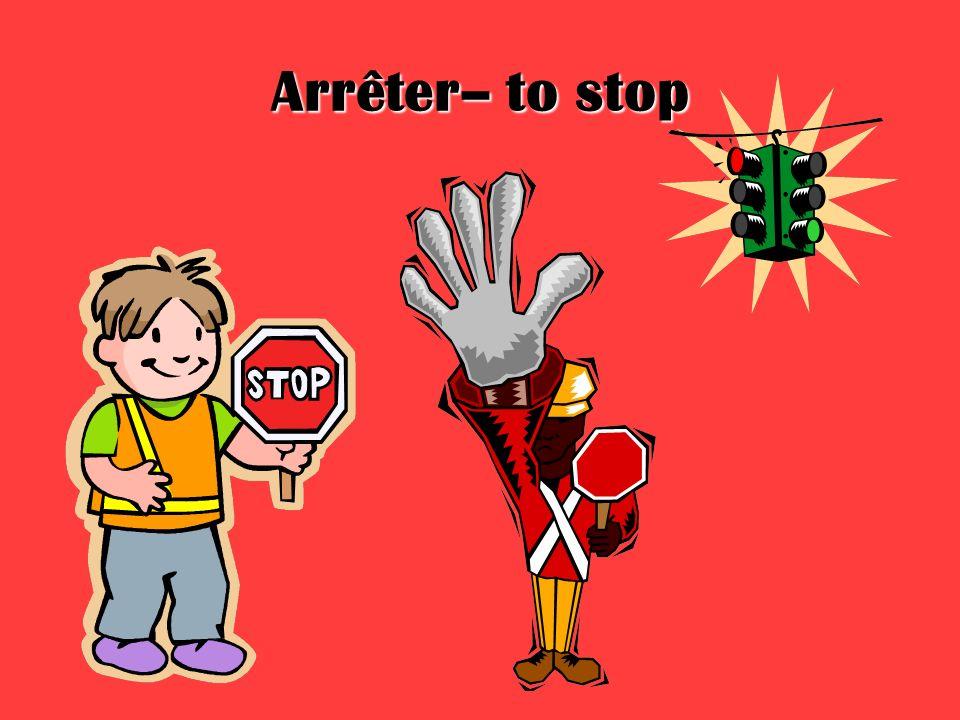 Arrêter– to stop