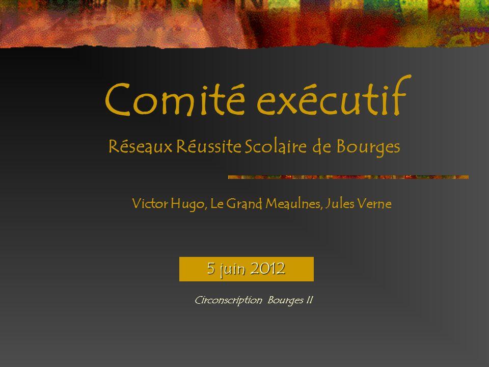 Circonscription Bourges II Comité exécutif Réseaux Réussite Scolaire de Bourges Victor Hugo, Le Grand Meaulnes, Jules Verne 5 juin 2012