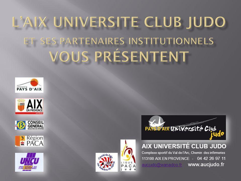 AIX UNIVERSITÉ CLUB JUDO Complexe sportif du Val de lArc, Chemin des infirmeries 113100 AIX EN PROVENCE - 04 42 26 97 11 aucjudo@wanadoo.fr www.aucjud