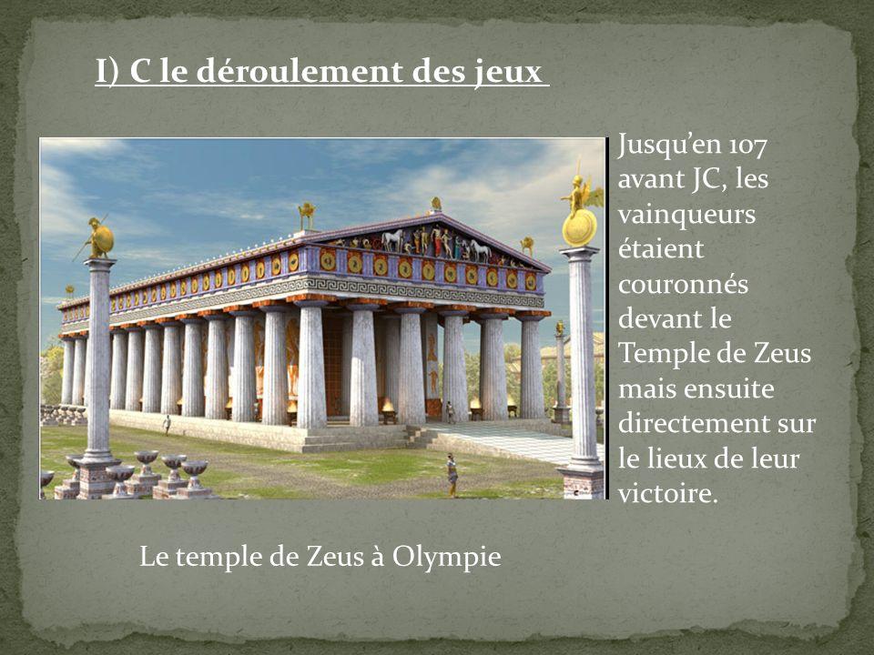 Le temple de Zeus à Olympie I) C le déroulement des jeux Jusquen 107 avant JC, les vainqueurs étaient couronnés devant le Temple de Zeus mais ensuite