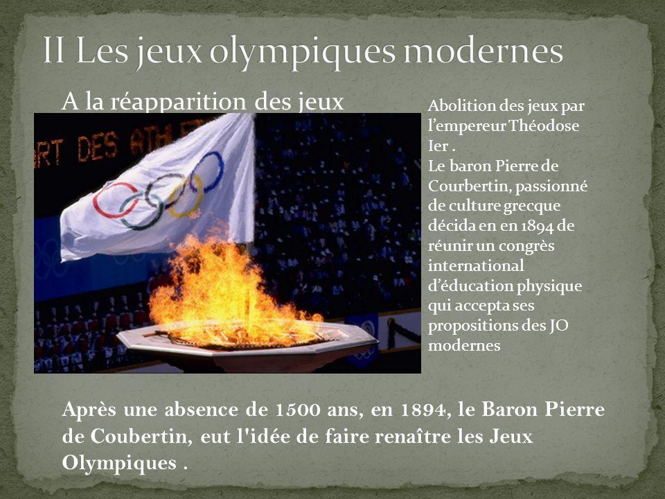 A la réapparition des jeux Après une absence de 1500 ans, en 1894, le Baron Pierre de Coubertin, eut l'idée de faire renaître les Jeux Olympiques. Abo