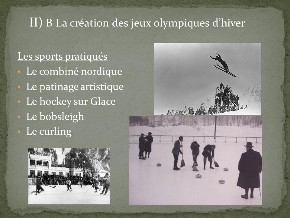 Les sports pratiqués Le combiné nordique Le patinage artistique Le hockey sur Glace Le bobsleigh Le curling II) B La création des jeux olympiques dhiv