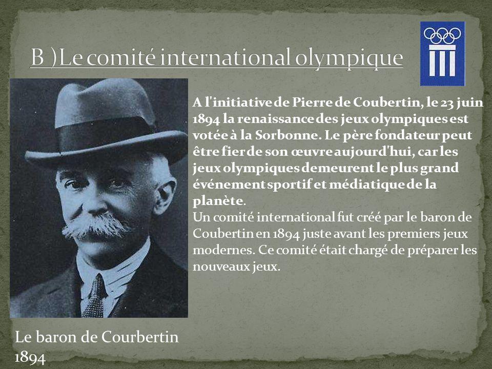 Le baron de Courbertin 1894 A l'initiative de Pierre de Coubertin, le 23 juin 1894 la renaissance des jeux olympiques est votée à la Sorbonne. Le père