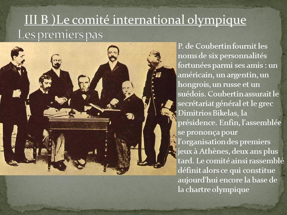 III B )Le comité international olympique P. de Coubertin fournit les noms de six personnalités fortunées parmi ses amis : un américain, un argentin, u