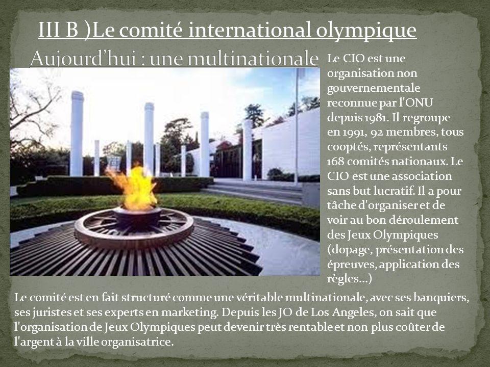 III B )Le comité international olympique Le CIO est une organisation non gouvernementale reconnue par l'ONU depuis 1981. Il regroupe en 1991, 92 membr