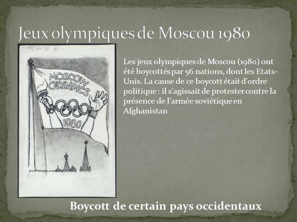 Boycott de certain pays occidentaux Les jeux olympiques de Moscou (1980) ont été boycottés par 56 nations, dont les Etats- Unis. La cause de ce boycot