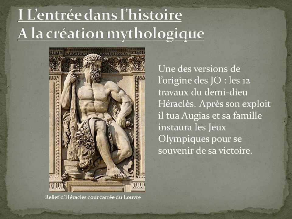 Relief dHéracles cour carrée du Louvre Une des versions de lorigine des JO : les 12 travaux du demi-dieu Héraclès. Après son exploit il tua Augias et
