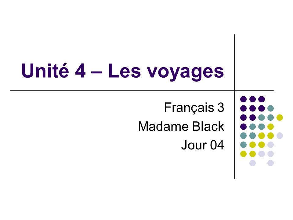 Unité 4 – Les voyages Français 3 Madame Black Jour 04