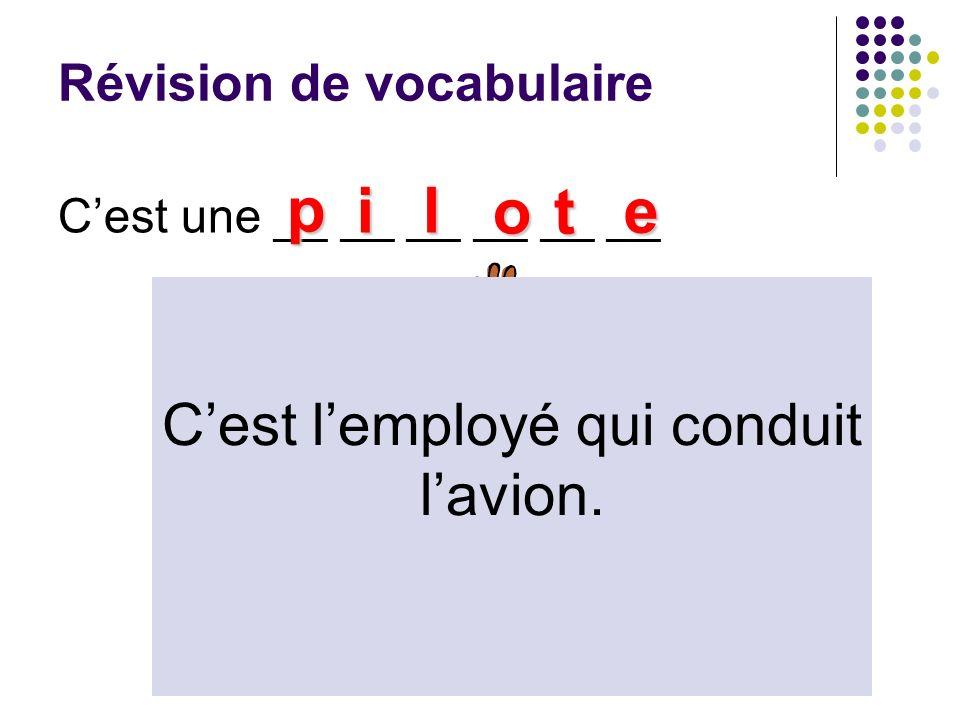 Révision de vocabulaire Cest une __ __ __ __ __ __ p il ot e Cest lemployé qui conduit lavion.