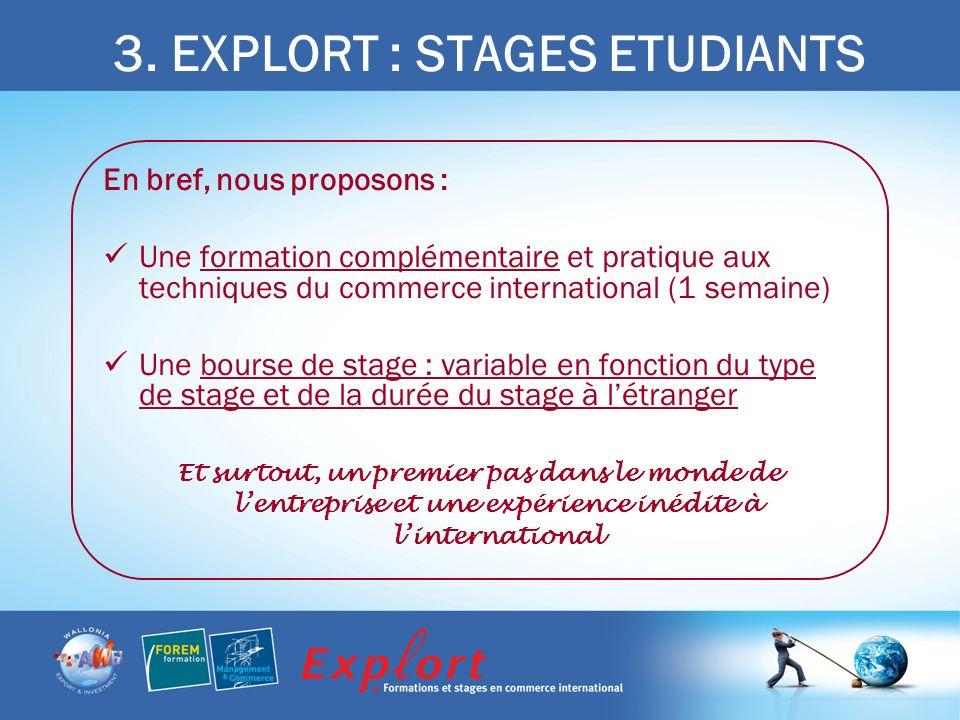 3. EXPLORT : STAGES ETUDIANTS En bref, nous proposons : Une formation complémentaire et pratique aux techniques du commerce international (1 semaine)