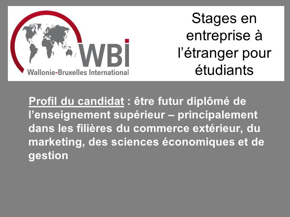 Stages en entreprise à létranger pour étudiants Profil du candidat : être futur diplômé de lenseignement supérieur – principalement dans les filières du commerce extérieur, du marketing, des sciences économiques et de gestion