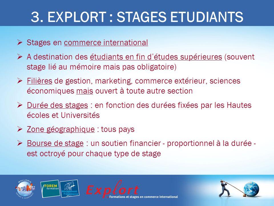 3. EXPLORT : STAGES ETUDIANTS Stages en commerce international A destination des étudiants en fin détudes supérieures (souvent stage lié au mémoire ma