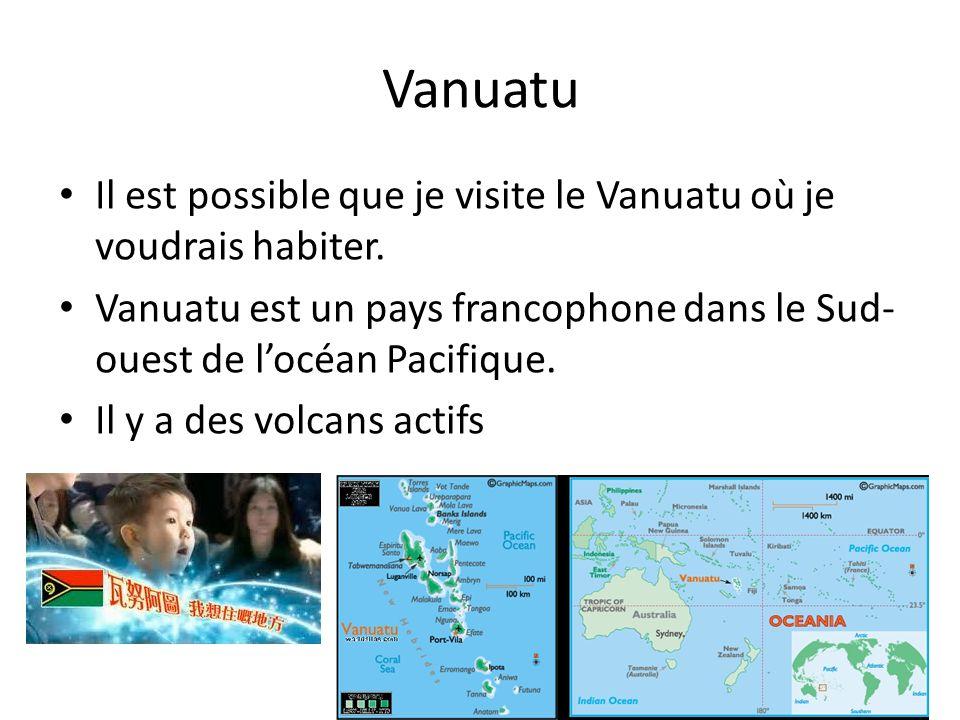 Vanuatu Il est possible que je visite le Vanuatu où je voudrais habiter.