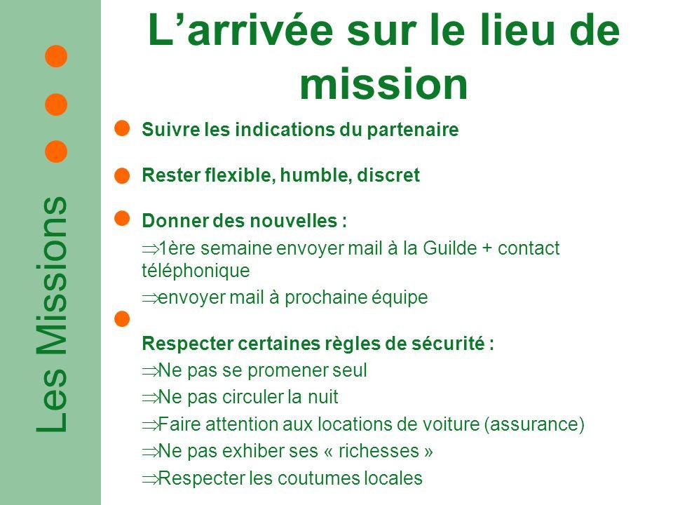 Les Missions Larrivée sur le lieu de mission Suivre les indications du partenaire Rester flexible, humble, discret Donner des nouvelles : 1ère semaine