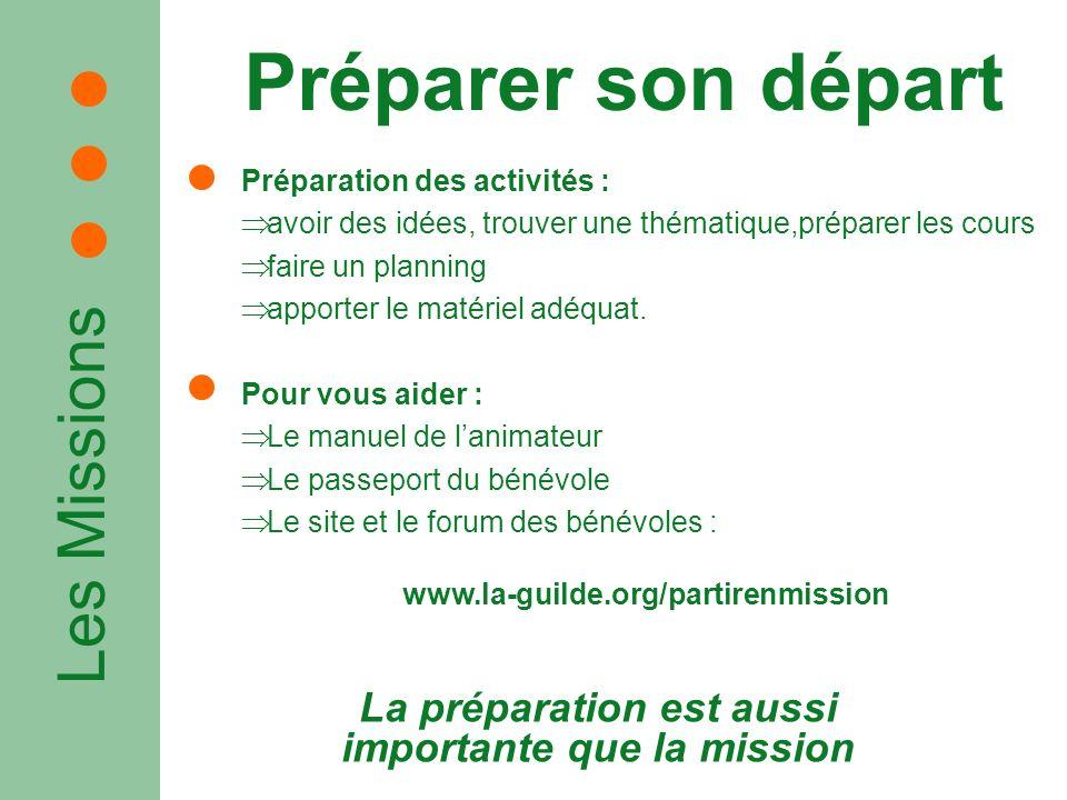Les Missions Préparer son départ La préparation est aussi importante que la mission Préparation des activités : avoir des idées, trouver une thématiqu