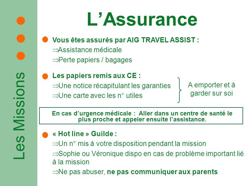 Les Missions LAssurance Vous êtes assurés par AIG TRAVEL ASSIST : Assistance médicale Perte papiers / bagages Les papiers remis aux CE : Une notice ré