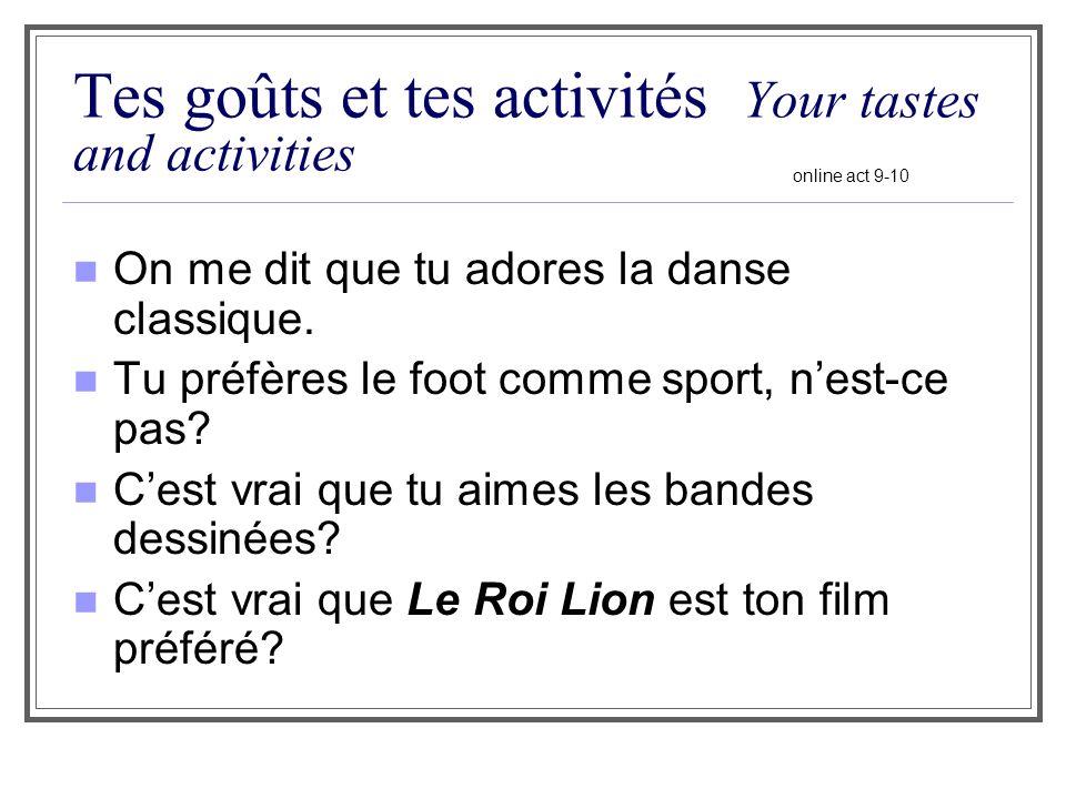 Tes goûts et tes activités Your tastes and activities On me dit que tu adores la danse classique. Tu préfères le foot comme sport, nest-ce pas? Cest v