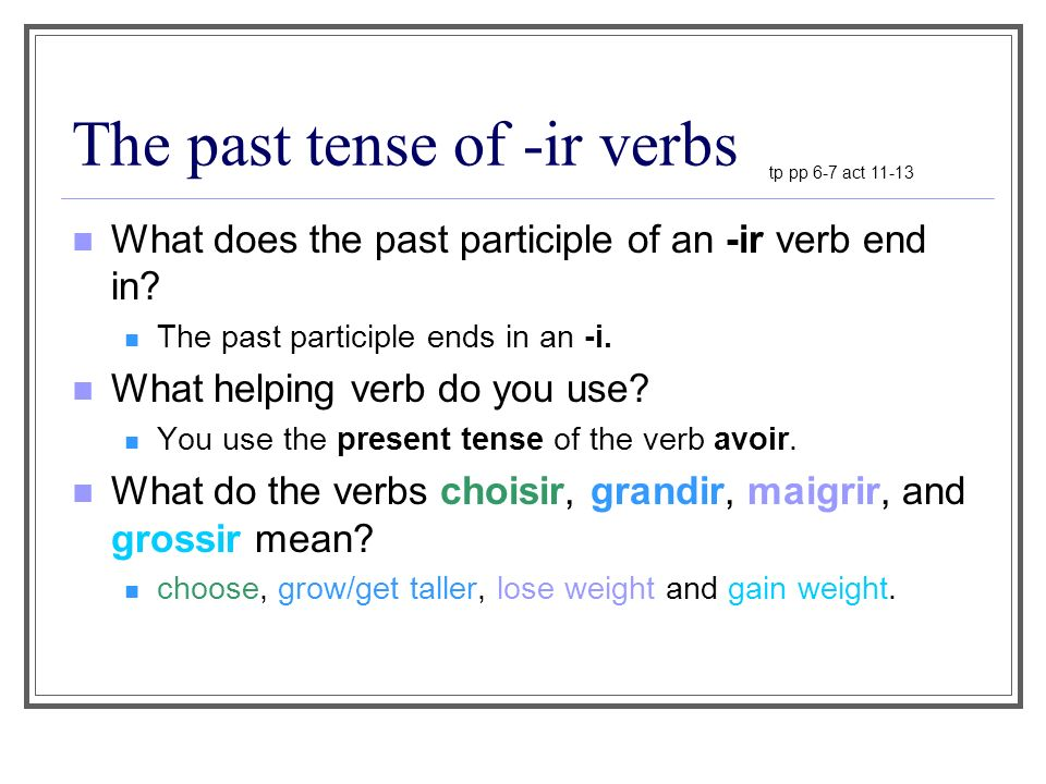 The past tense of -ir verbs What does the past participle of an -ir verb end in.