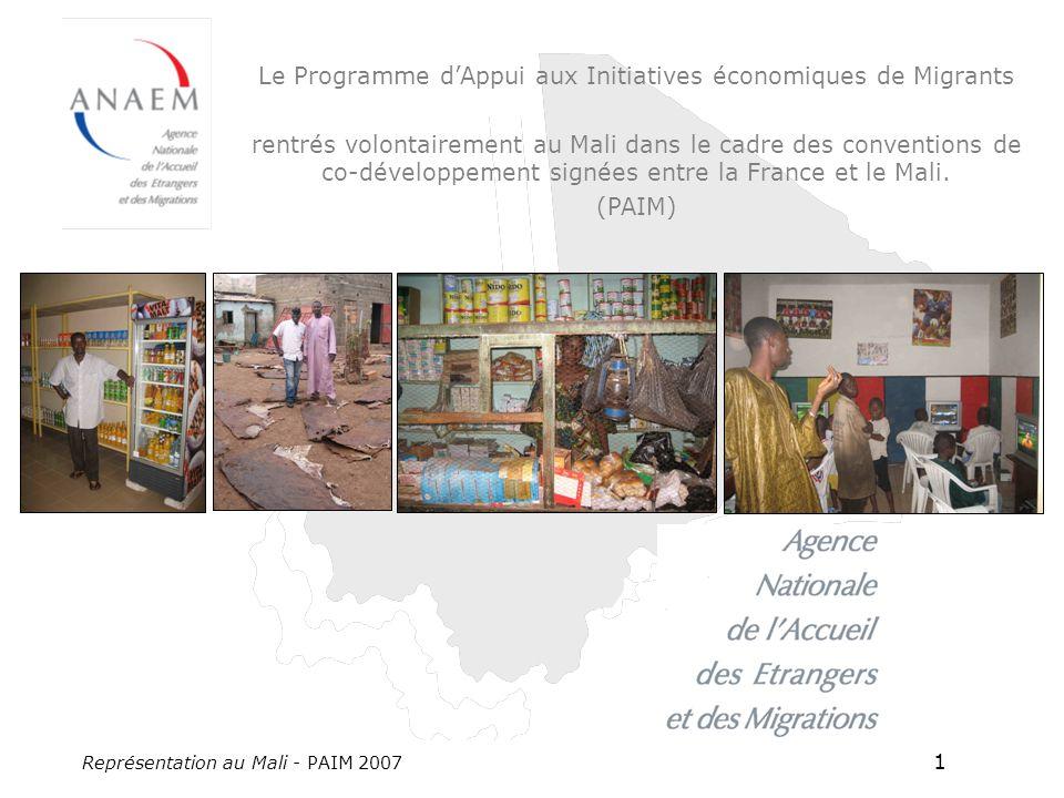 Représentation au Mali - PAIM 2007 1 Le Programme dAppui aux Initiatives économiques de Migrants rentrés volontairement au Mali dans le cadre des conventions de co-développement signées entre la France et le Mali.