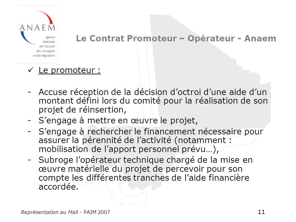 Représentation au Mali - PAIM 2007 11 Le promoteur : -Accuse réception de la décision doctroi dune aide dun montant défini lors du comité pour la réal