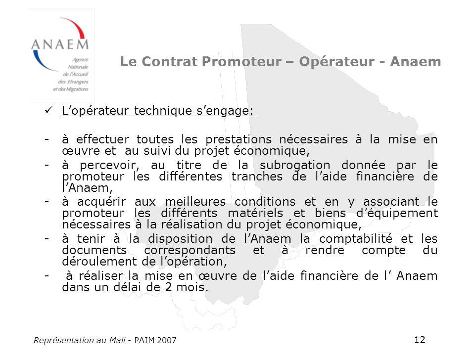 Représentation au Mali - PAIM 2007 12 Lopérateur technique sengage: -à effectuer toutes les prestations nécessaires à la mise en œuvre et au suivi du