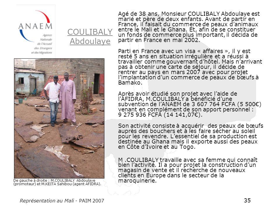 Représentation au Mali - PAIM 2007 35 Agé de 38 ans, Monsieur COULIBALY Abdoulaye est marié et père de deux enfants. Avant de partir en France, il fai