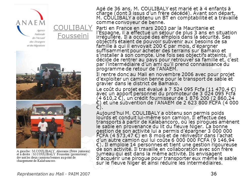 Représentation au Mali - PAIM 2007 36 COULIBALY Fousseini Agé de 36 ans, M. COULIBALY est marié et à 4 enfants à charge (dont 3 issus dun frère décédé