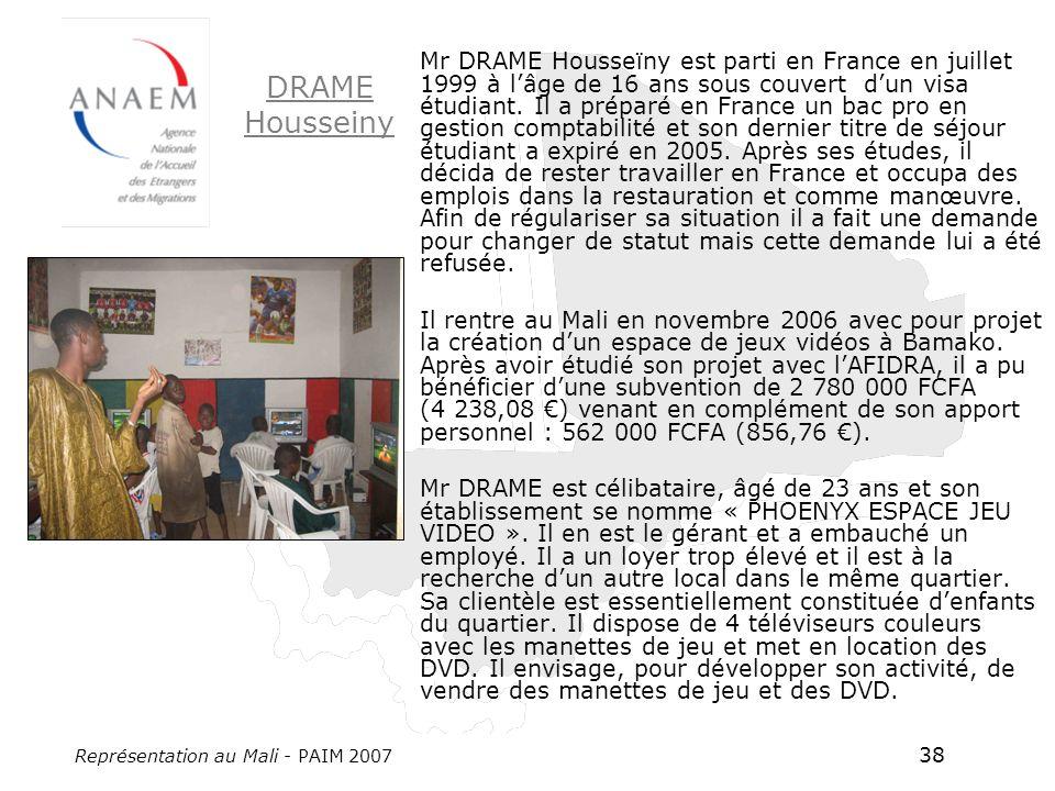 Représentation au Mali - PAIM 2007 38 Mr DRAME Housseïny est parti en France en juillet 1999 à lâge de 16 ans sous couvert dun visa étudiant.