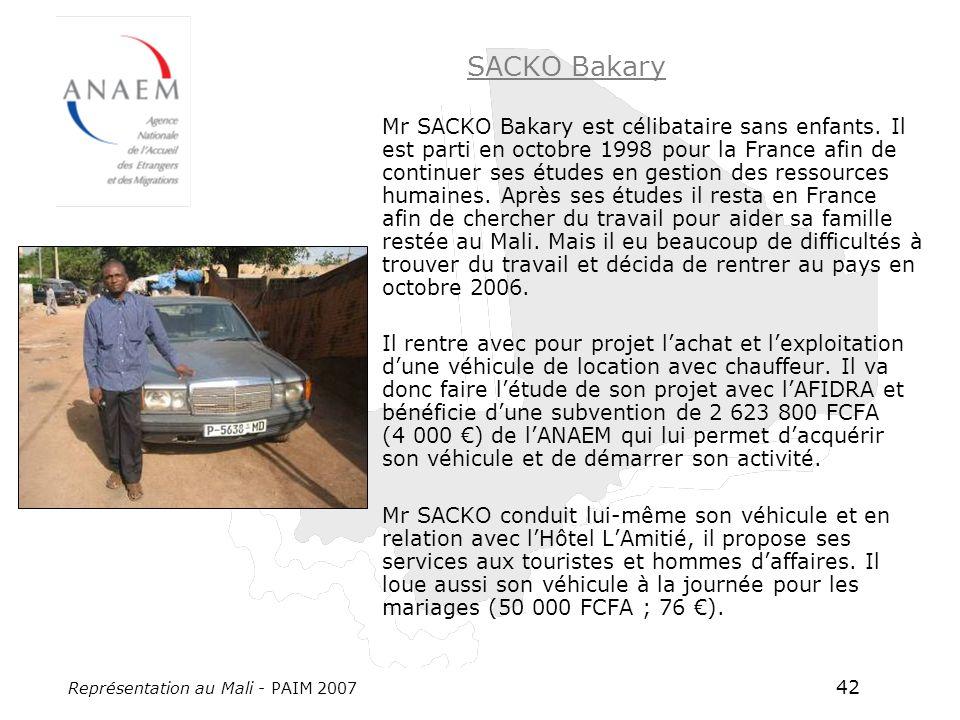 Représentation au Mali - PAIM 2007 42 SACKO Bakary Mr SACKO Bakary est célibataire sans enfants. Il est parti en octobre 1998 pour la France afin de c