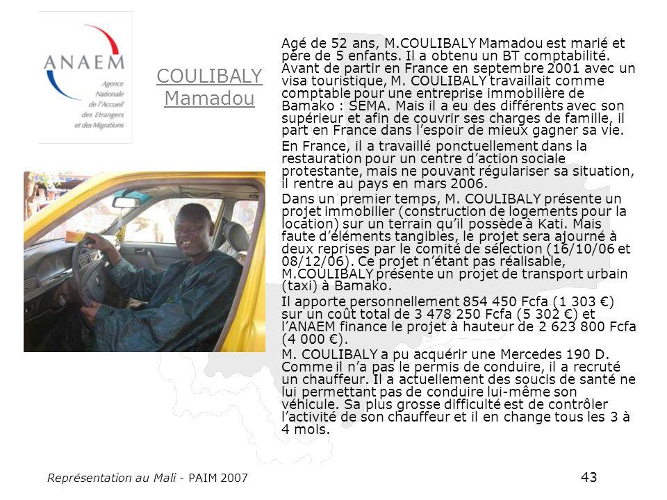 Représentation au Mali - PAIM 2007 43 COULIBALY Mamadou Agé de 52 ans, M.COULIBALY Mamadou est marié et père de 5 enfants. Il a obtenu un BT comptabil