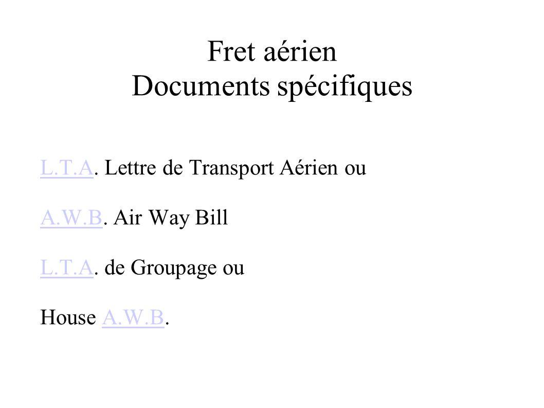 Fret aérien Documents spécifiques L.T.AL.T.A. Lettre de Transport Aérien ou A.W.BA.W.B. Air Way Bill L.T.AL.T.A. de Groupage ou House A.W.B.A.W.B