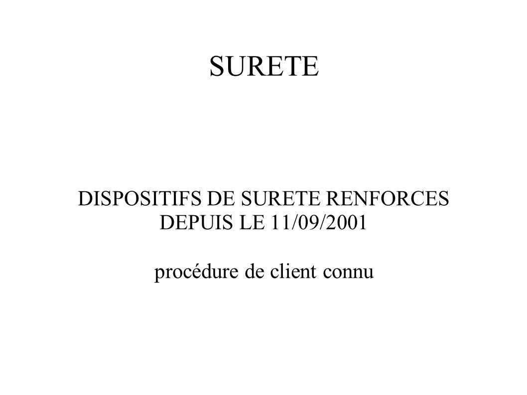 SURETE DISPOSITIFS DE SURETE RENFORCES DEPUIS LE 11/09/2001 procédure de client connu