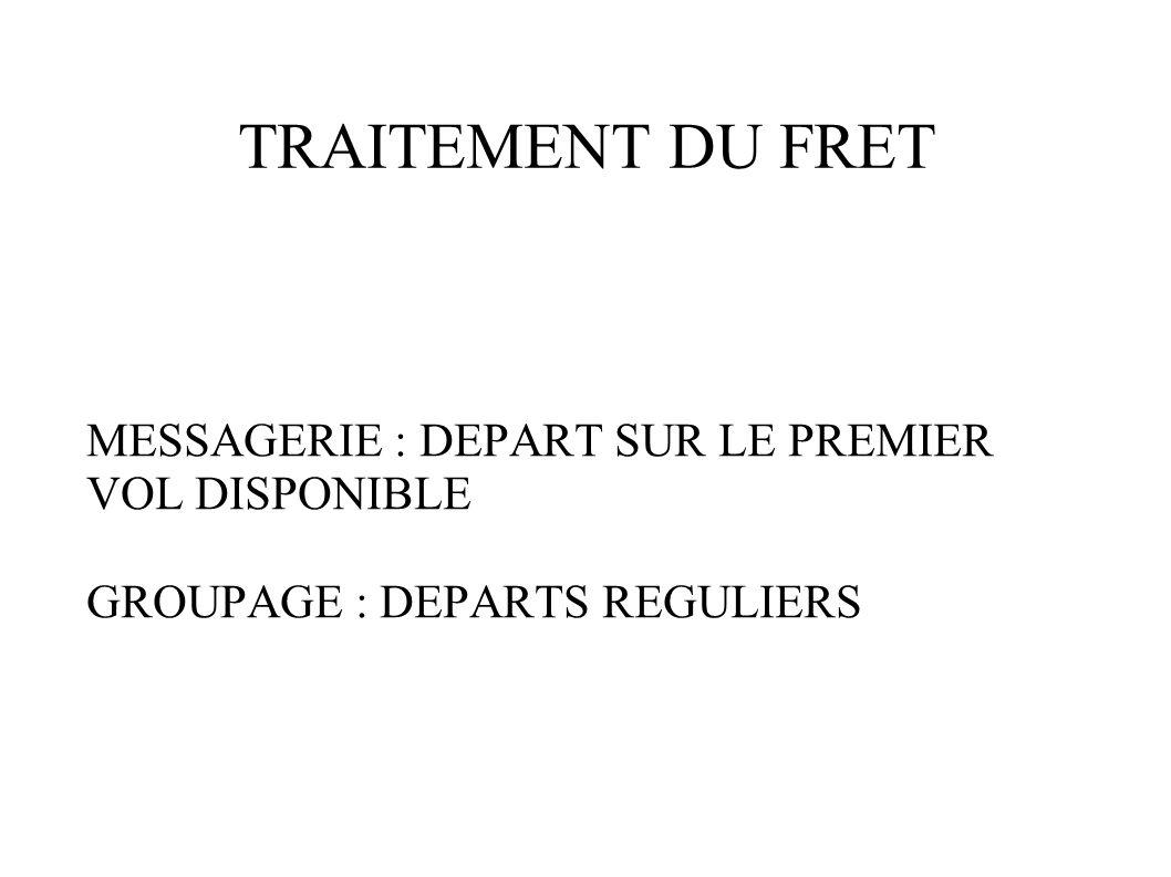 TRAITEMENT DU FRET MESSAGERIE : DEPART SUR LE PREMIER VOL DISPONIBLE GROUPAGE : DEPARTS REGULIERS