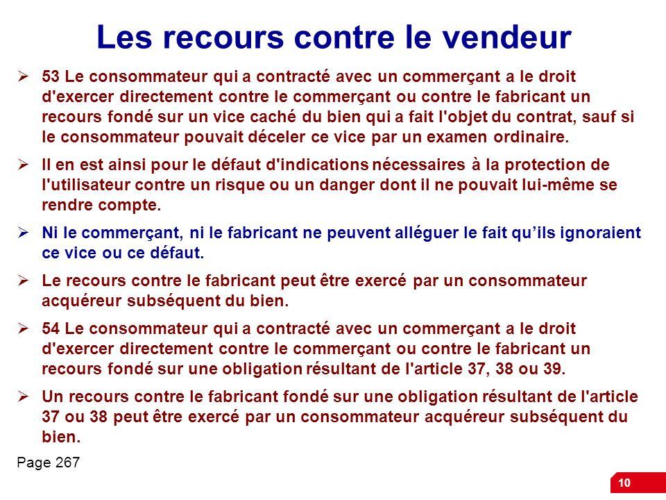 10 Les recours contre le vendeur 53 Le consommateur qui a contracté avec un commerçant a le droit d'exercer directement contre le commerçant ou contre