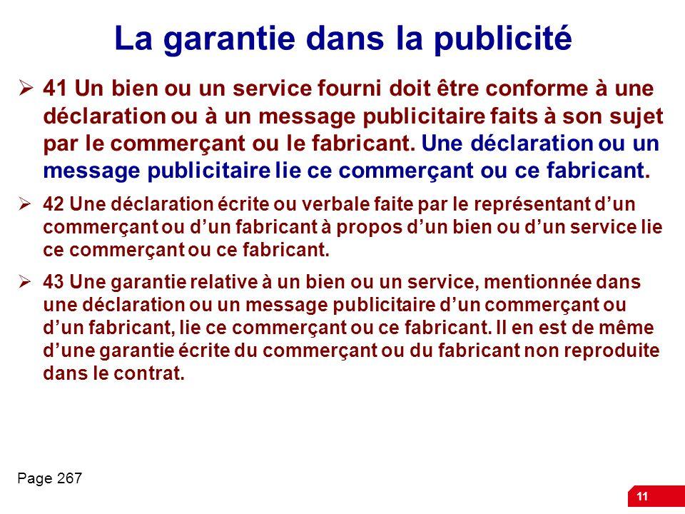 11 La garantie dans la publicité 41 Un bien ou un service fourni doit être conforme à une déclaration ou à un message publicitaire faits à son sujet p