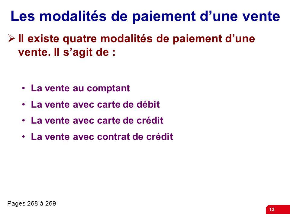 13 Les modalités de paiement dune vente Il existe quatre modalités de paiement dune vente. Il sagit de : La vente au comptant La vente avec carte de d